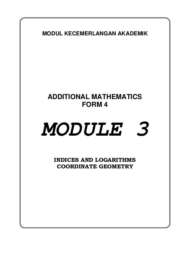 ADDITIONAL MATHEMATICS FORM 4 MODULE 3 INDICES AND LOGARITHMS COORDINATE GEOMETRY MODUL KECEMERLANGAN AKADEMIK