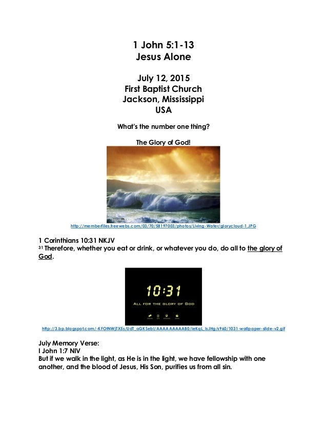 1 John 5:1-13 Jesus Alone July 12, 2015 First Baptist Church Jackson, Mississippi USA What's the number one thing? The Glo...