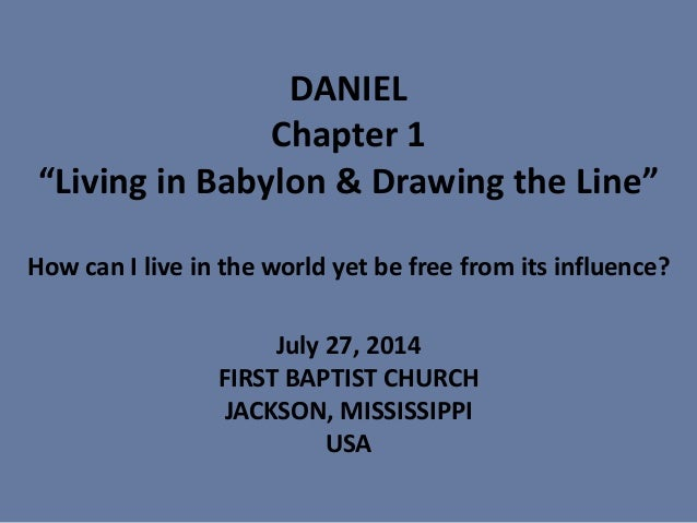 """DANIEL Chapter 1 """"Living in Babylon & Drawing the Line"""" How can I live in the world yet be free from its influence? July 2..."""