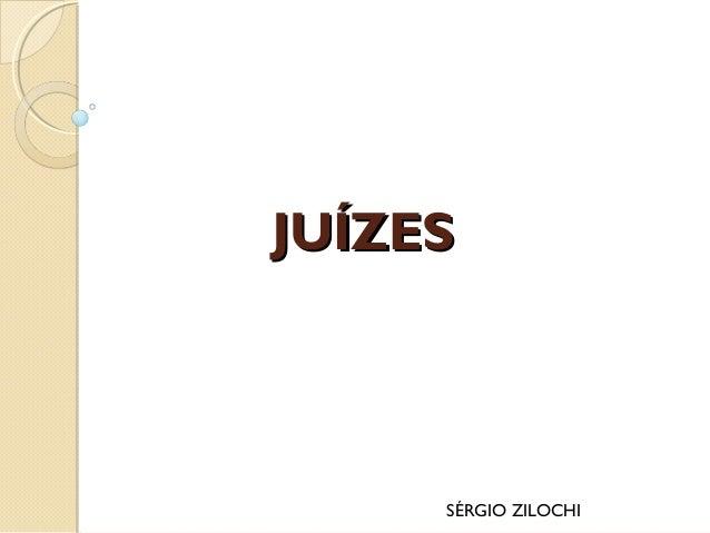 JUÍZESJUÍZES SÉRGIO ZILOCHI
