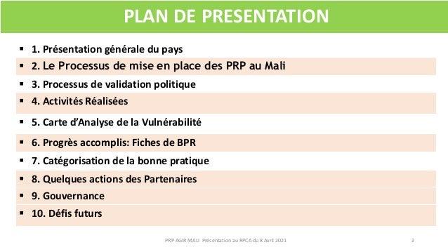 PLAN DE PRESENTATION  1. Présentation générale du pays  2. Le Processus de mise en place des PRP au Mali  3. Processus ...