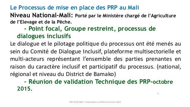 3 Le Processus de mise en place des PRP au Mali Niveau National-Mali: Porté par le Ministère chargé de l'Agriculture de l'...