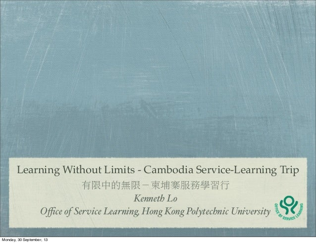 Learning Without Limits - Cambodia Service-Learning Trip 有限中的無限-柬埔寨服務學習行 Kenneth Lo Office of Service Learning, Hong Kong Po...