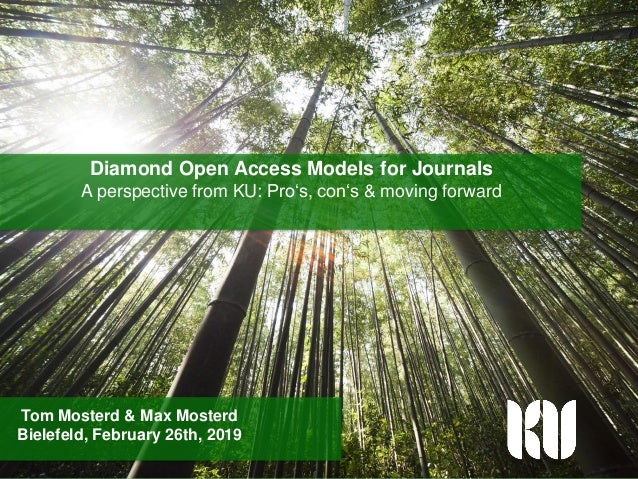 Knowledge Unlatched Diamond Open Access Models for Journals A perspective from KU: Pro's, con's & moving forward Tom Moste...