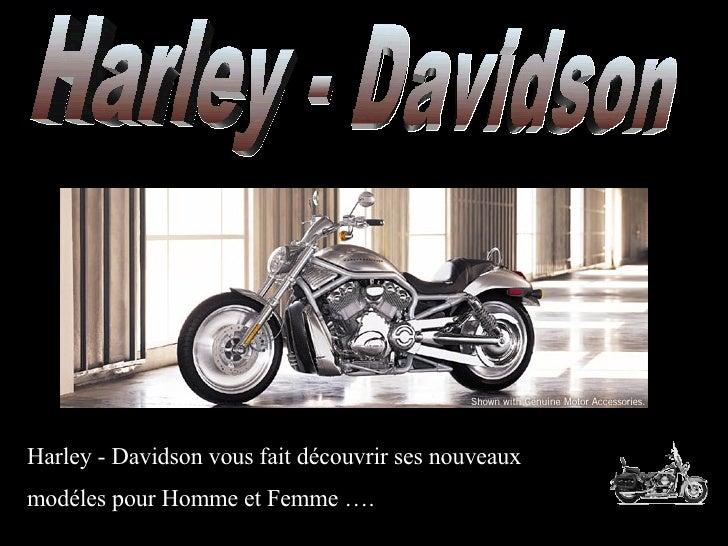 Harley - Davidson Harley - Davidson vous fait découvrir ses nouveaux  modéles pour Homme et Femme ….