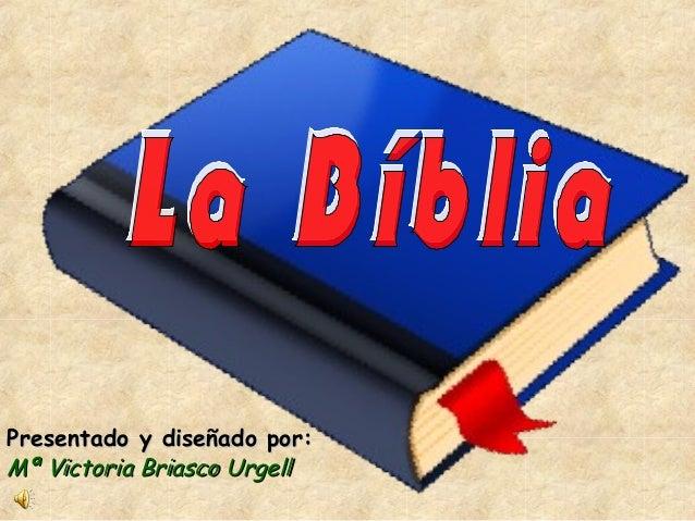 Presentado y diseñado por:Presentado y diseñado por: Mª Victoria Briasco UrgellMª Victoria Briasco Urgell