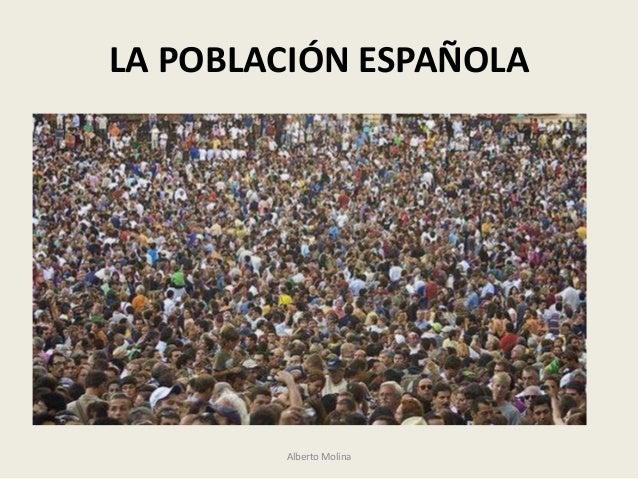 LA POBLACIÓN ESPAÑOLA        Alberto Molina