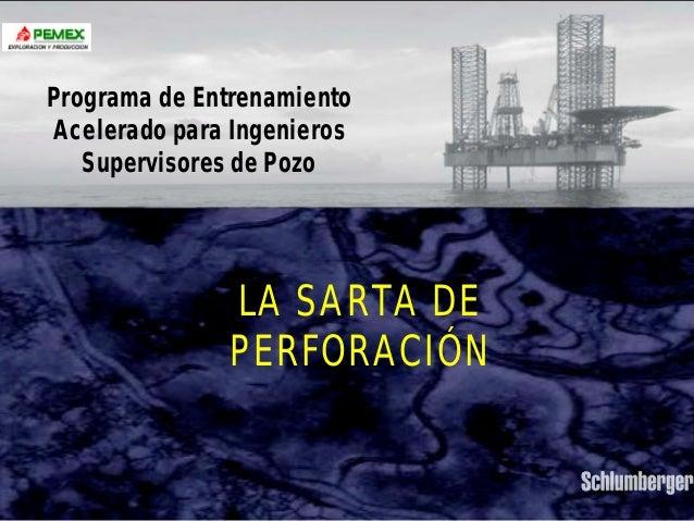 SARTAS DE PERFORACIÓN  Programa de Entrenamiento  Acelerado para Ingenieros  Supervisores de Pozo  LA SARTA DE  PERFORACIÓ...