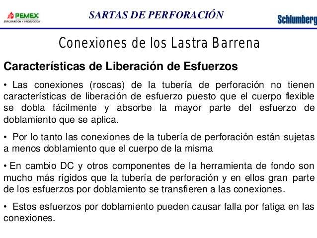 SARTAS DE PERFORACIÓN  Conexiones de los Lastra Barrena  Características de Liberación de Esfuerzos  • Las conexiones (ros...