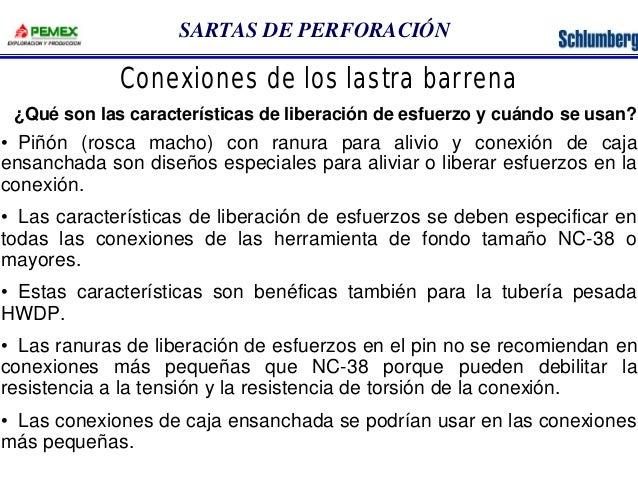 SARTAS DE PERFORACIÓN  Conexiones de los lastra barrena  ¿Qué son las características de liberación de esfuerzo y cuándo s...