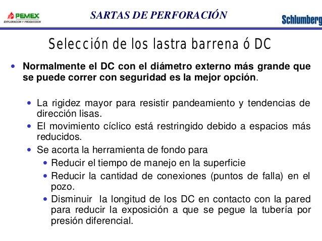 SARTAS DE PERFORACIÓN  Selección de los lastra barrena ó DC  · Normalmente el DC con el diámetro externo más grande que  s...