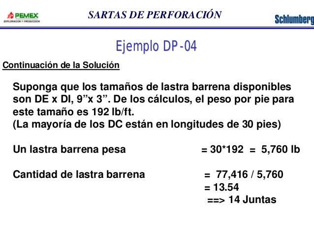 """SARTAS DE PERFORACIÓN  Ejemplo DP-04  Suponga que los tamaños de lastra barrena disponibles  son DE x DI, 9""""x 3"""". De los c..."""