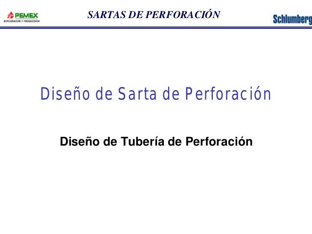 SARTAS DE PERFORACIÓN  Diseño de Sarta de Perforación  Diseño de Tubería de Perforación