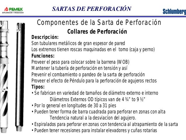 SARTAS DE PERFORACIÓN  Componentes de la Sarta de Perforación  Collares de Perforación  Descripción:  Son tubulares metáli...