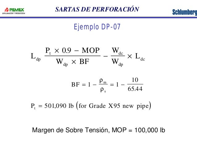 SARTAS DE PERFORACIÓN  L  Ejemplo DP-07  P MOP  W BF  W  W  t  L dp  dp  dc  dp  dc  ´ -  ´  - ´  0 9 .  r  r .  BF m  = 1...