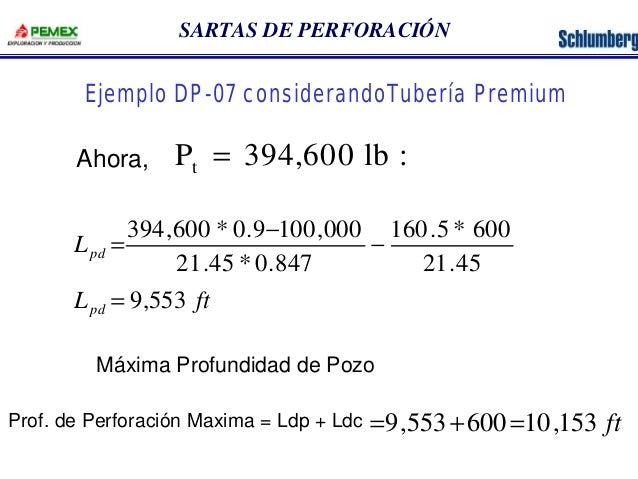SARTAS DE PERFORACIÓN  Ejemplo DP-07 considerandoTubería Premium  P lb t Ahora, = 394,600 :  L  pd  394,600 * 0.9 100,000 ...