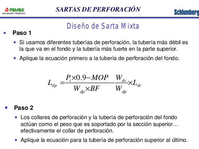 SARTAS DE PERFORACIÓN  · Paso 1  Diseño de Sarta Mixta  · Si usamos diferentes tuberías de perforación, la tubería más déb...