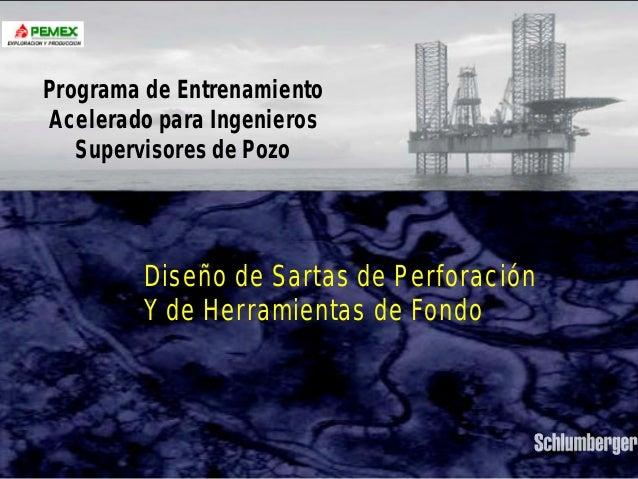 SARTAS DE PERFORACIÓN  Programa de Entrenamiento  Acelerado para Ingenieros  Supervisores de Pozo  Diseño de Sartas de Per...
