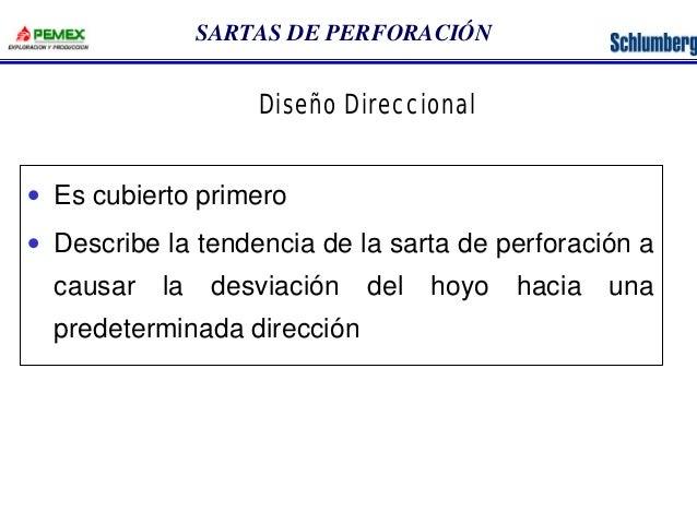 SARTAS DE PERFORACIÓN  Diseño Direccional  · Es cubierto primero  · Describe la tendencia de la sarta de perforación a  ca...
