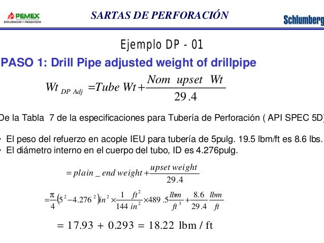 SARTAS DE PERFORACIÓN  Ejemplo DP - 01  PASO 1: Drill Pipe adjusted weight of drillpipe  Nom upset Wt  29.4  Wt Tube Wt DP...