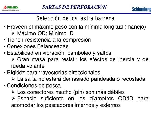 SARTAS DE PERFORACIÓN  Selección de los lastra barrena  • Proveen el máximo peso con la mínima longitud (manejo)  Ø Máximo...