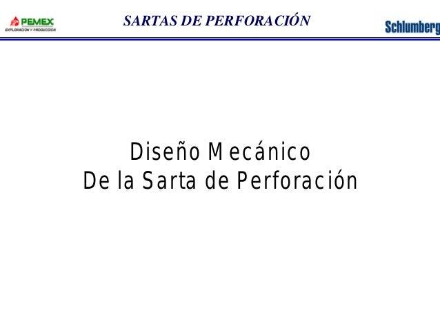 SARTAS DE PERFORACIÓN  Diseño Mecánico  De la Sarta de Perforación