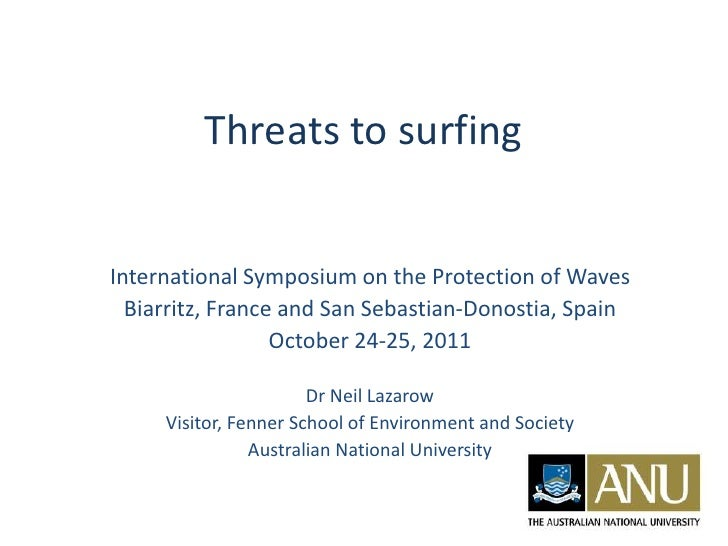Threats to surfingInternational Symposium on the Protection of Waves  Biarritz, France and San Sebastian-Donostia, Spain  ...