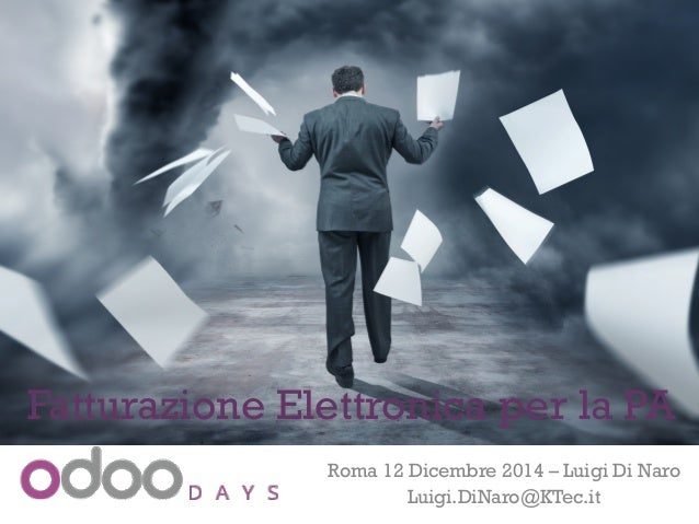 + Roma 12 Dicembre 2014 – Luigi Di Naro Luigi.DiNaro@KTec.it Fatturazione Elettronica per la PA
