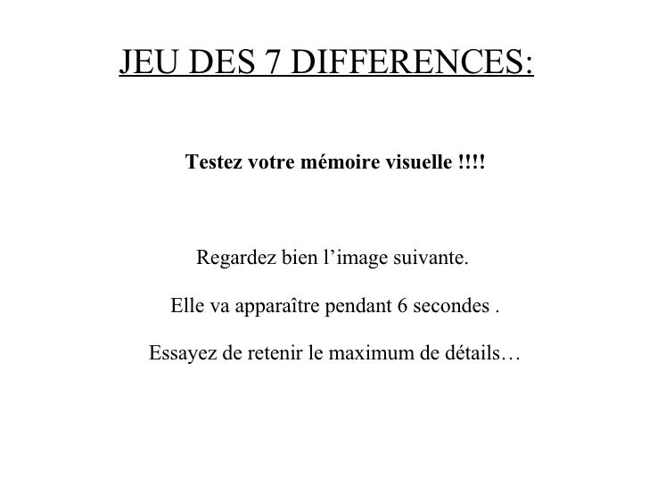 JEU DES 7 DIFFERENCES: Testez votre mémoire visuelle !!!! Regardez bien l'image suivante.  Elle va apparaître pendant 6 se...