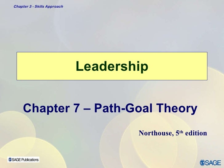 Leadership Chapter 7 – Path-Goal Theory Northouse, 5 th  edition