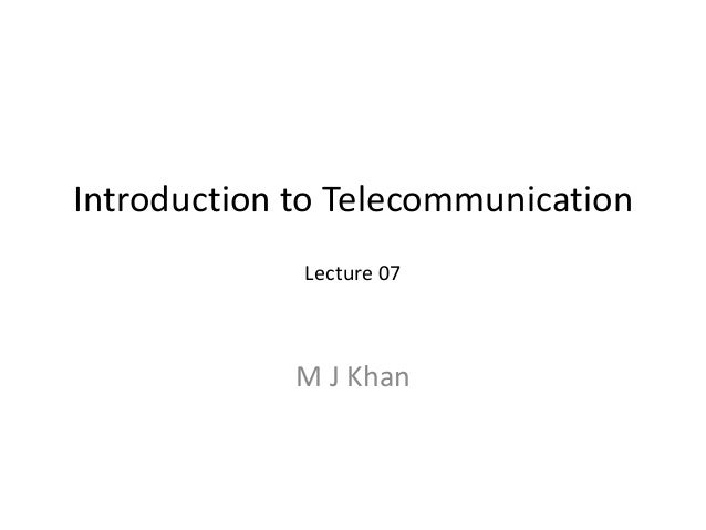 Introduction to TelecommunicationM J KhanLecture 07
