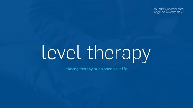 Moving therapy to balance your life founders@trylevel.com angel.co/leveltherapy