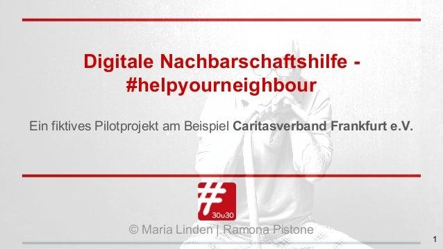 Digitale Nachbarschaftshilfe - #helpyourneighbour Ein fiktives Pilotprojekt am Beispiel Caritasverband Frankfurt e.V. © Ma...