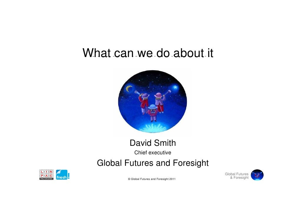 What can we do change What's driving about it What s          David Smith             Chief executive  Global Futures and ...
