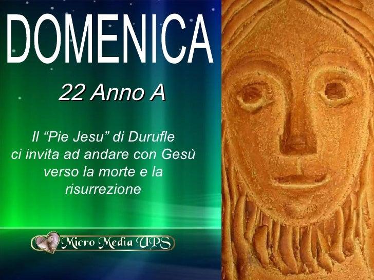 """Il """"Pie Jesu"""" di Durufle ci invita ad andare con Gesù verso la morte e la risurrezione 22 Anno A DOMENICA"""