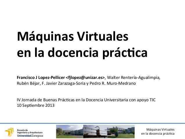Máquinas  Virtuales   en  la  docencia  prác3ca   Máquinas  Virtuales     en  la  docencia  prác3c...