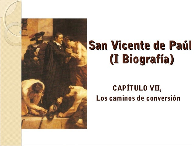 San Vicente de PaúlSan Vicente de Paúl (I Biografía)(I Biografía) CAPÍTULO VII, Los caminos de conversión