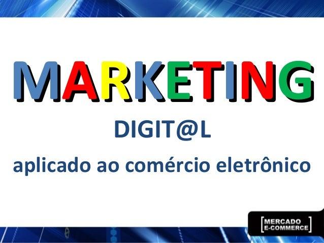 MMAARRKKEETTIINNGGDIGIT@Laplicado ao comércio eletrônico