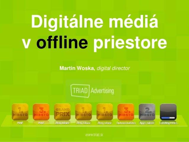 Digitálne médiá v offline priestore Martin Woska, digital director