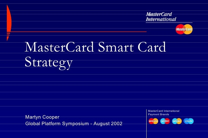 MasterCard Smart Card Strategy MasterCard International  Payment Brands  Martyn Cooper Global Platform Symposium - August ...
