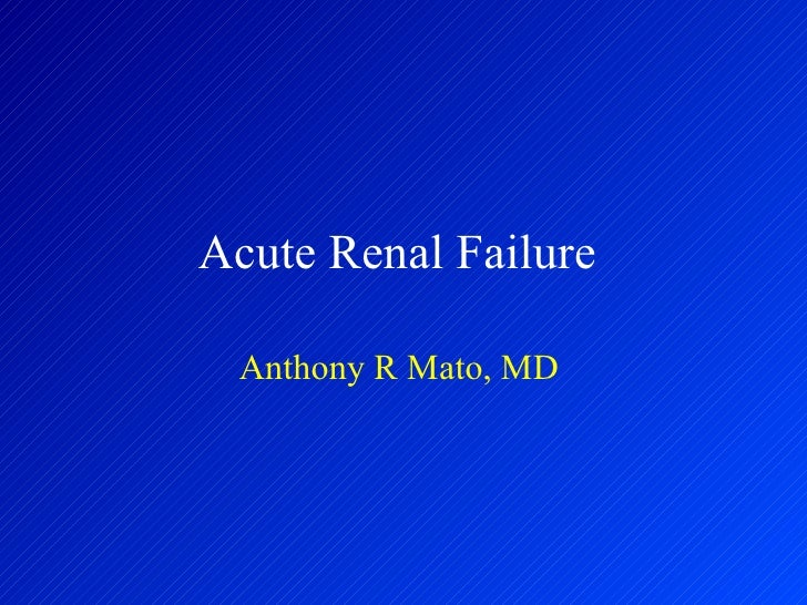 Acute Renal Failure  Anthony R Mato, MD