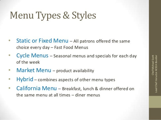 Menu Types & Styles • Static or Fixed Menu – All patrons offered the same • Cycle Menus – Seasonal menus and specials for ...
