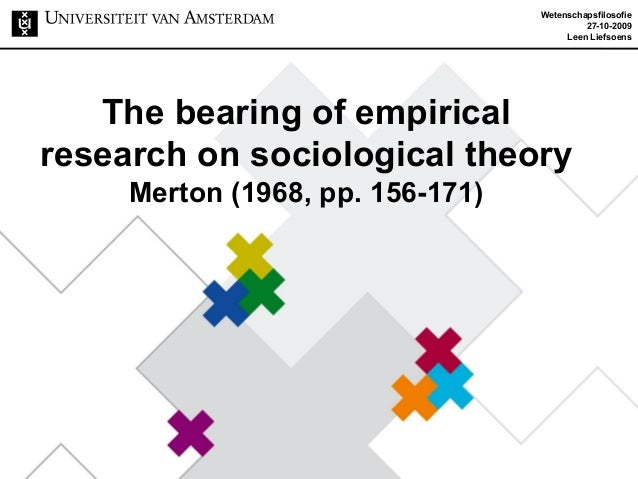 The bearing of empirical research on sociological theory Merton (1968, pp. 156-171) Wetenschapsfilosofie 27-10-2009 Leen L...