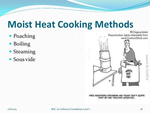 Moist Heat Cooking Methods  Poaching  Boiling  Steaming  Sous vide2/8/2013       BAC 101 Culinary Foundation Level 1  ...
