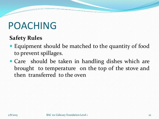 POACHING Safety Rules  Equipment should be matched to the quantity of food   to prevent spillages.  Care should be taken...
