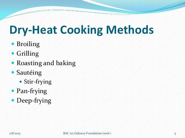 Dry-Heat Cooking Methods  Broiling  Grilling  Roasting and baking  Sautéing     Stir-frying  Pan-frying  Deep-fryin...