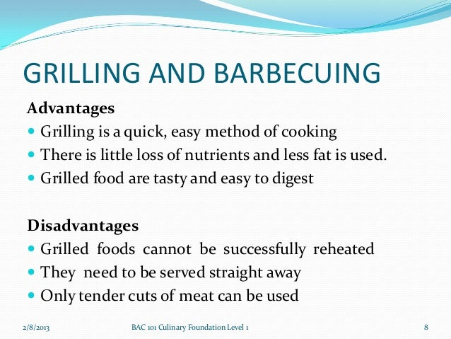 GRILLING AND BARBECUING Advantages  Grilling is a quick, easy method of cooking  There is little loss of nutrients and l...