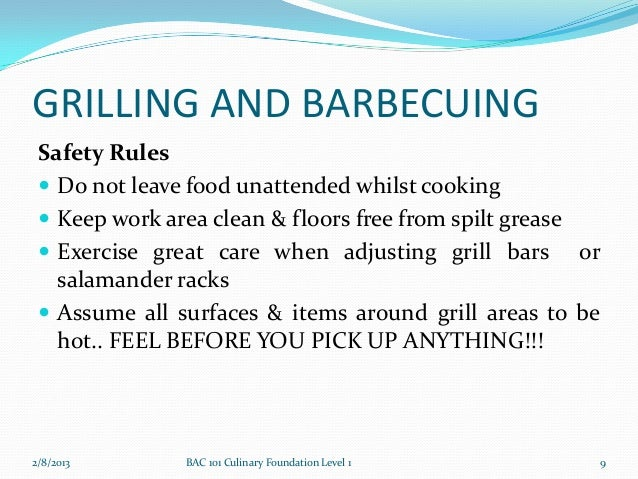 GRILLING AND BARBECUING Safety Rules  Do not leave food unattended whilst cooking  Keep work area clean & floors free fr...