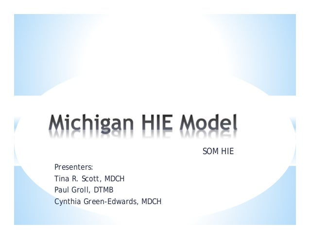 Presenters:Tina R. Scott, MDCHPaul Groll, DTMBCynthia Green-Edwards, MDCHSOM HIE
