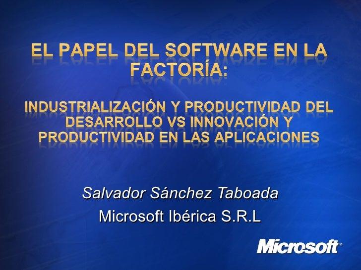 <ul><li>Salvador Sánchez Taboada </li></ul><ul><li>Microsoft Ibérica S.R.L </li></ul>